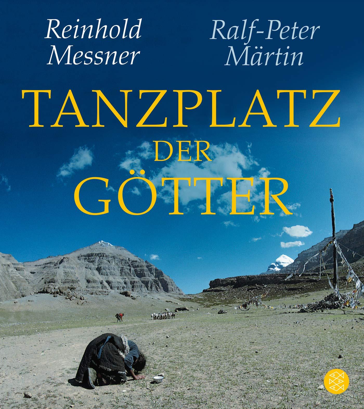 Tanzplatz der Götter Taschenbuch – 26. Juni 2019 Reinhold Messner Ralf-Peter Märtin Tanzplatz der Götter FISCHER Taschenbuch