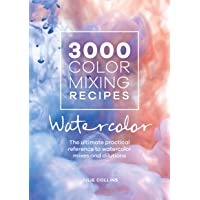 3000 Color Mixing Recipes: Watercolor: The ultimate practical reference to watercolor mixes and dilutions
