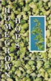Homegrown Hops An Illustrated How to Do It Manual