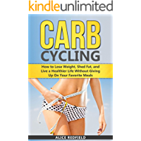 Carb Cycling: How to Lose Weight, Shed Fat, and Live a Healthier Life Without Giving Up On Your Favorite Meals (English Edition)