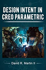 Design Intent in Creo Parametric (Creo Power Users Book 7) Kindle Edition