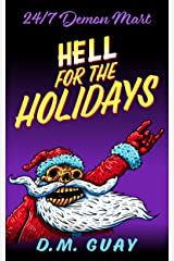 Hell for the Holidays: A 24/7 Demon Mart Christmas Special (24/7 Demon Mart Stories Book 1) Kindle Edition