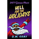 Hell for the Holidays: A 24/7 Demon Mart Christmas Special (24/7 Demon Mart Stories Book 1)