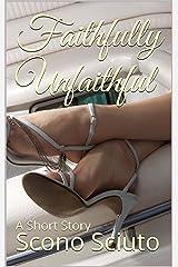 Faithfully Unfaithful: A Short Story Kindle Edition