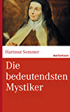 Die bedeutendsten Mystiker: Große Mystiker des Christentums aus zwei Jahrtausenden. (marixwissen)