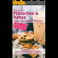 Das Plätzchenbackbuch: Die besten Plätzchen & Kekse ohne Zucker & Weizen: Zuckerfrei, weizenfrei und 100% pflanzlich: Plätzchen und Kekse backen ohne Schnickschnack (Backen ohne Zucker 9)