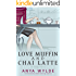 Love Muffin And Chai Latte (A Romantic Comedy) (The Monsoon Series Book 1)
