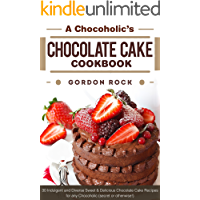 A Chocoholic's Chocolate Cake Cookbook: 30 Indulgent and Diverse Sweet & Delicious Chocolate Cake Recipes for any Chocoholic (secret or otherwise!) (English Edition)