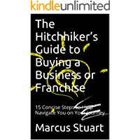 The Hitchhiker's Guide to Buying a Business or Franchise: 15 Concise Steps to Help Navigate You on Your Journey