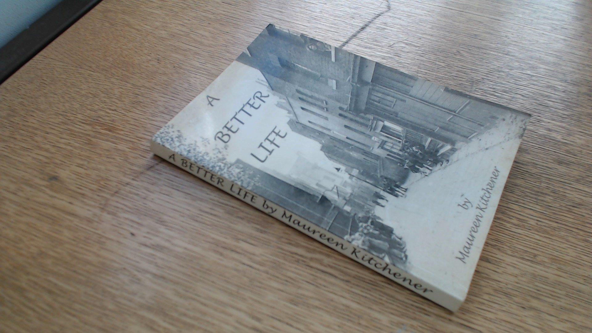 A Better Life: Amazon.co.uk: Maureen Kitchener: Books