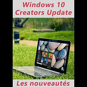 Nouveautés Windows 10 Creators Update (French Edition)