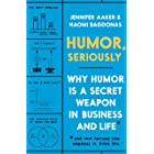 Humor, Seriously: Why Humor Is a Secret Weapon in Business and Life (And how anyone can harness it. Even you.)