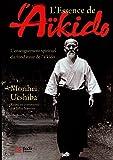 L'essence de l'Aïkido : L'enseignement spirituel du fondateur de l'aïkido