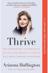 Thrive: The Third Metric to Redefining Success and Creating a Life of Well-Being, Wisdom, and Wonder Kindle Edition