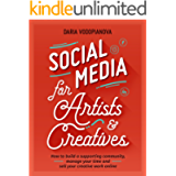 Social Media for Artists and Creatives: How to Build a Supporting Community, Manage Your Time and Sell Your Creative…