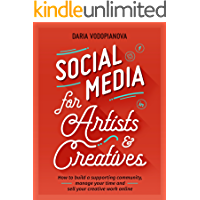 Social Media for Artists and Creatives: How to Build a Supporting Community, Manage Your Time and Sell Your Creative… book cover