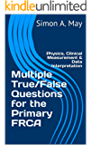 Multiple True/False Questions for the Primary FRCA: Physics, Clinical Measurement & Data Interpretation (Revise Anaesthesia Book 2)