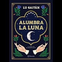 Alumbra la luna (Spanish Edition)