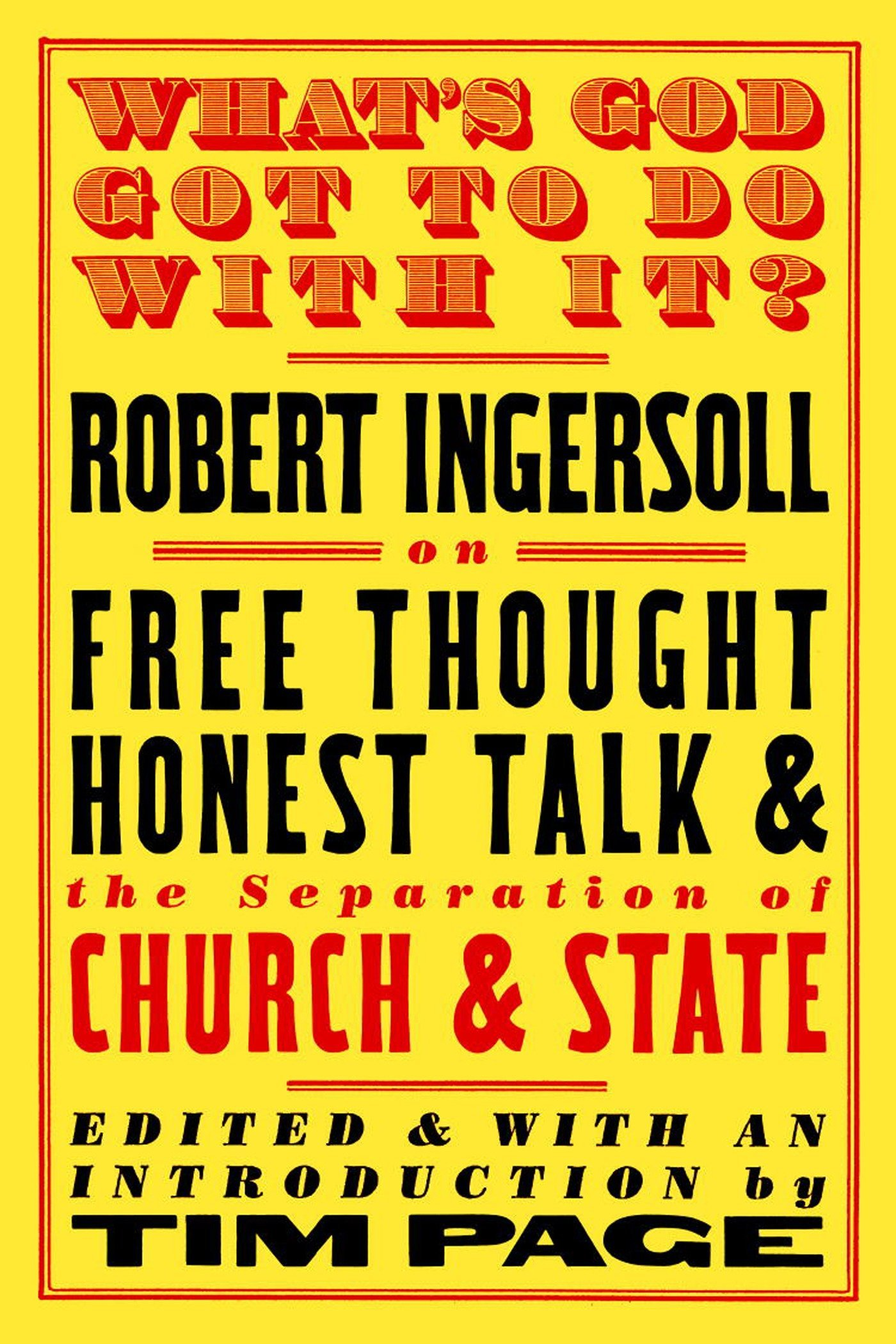 What's God Got to Do with It?: Robert Ingersoll on Free Thought, Honest Talk and the Separation of Church and State ebook