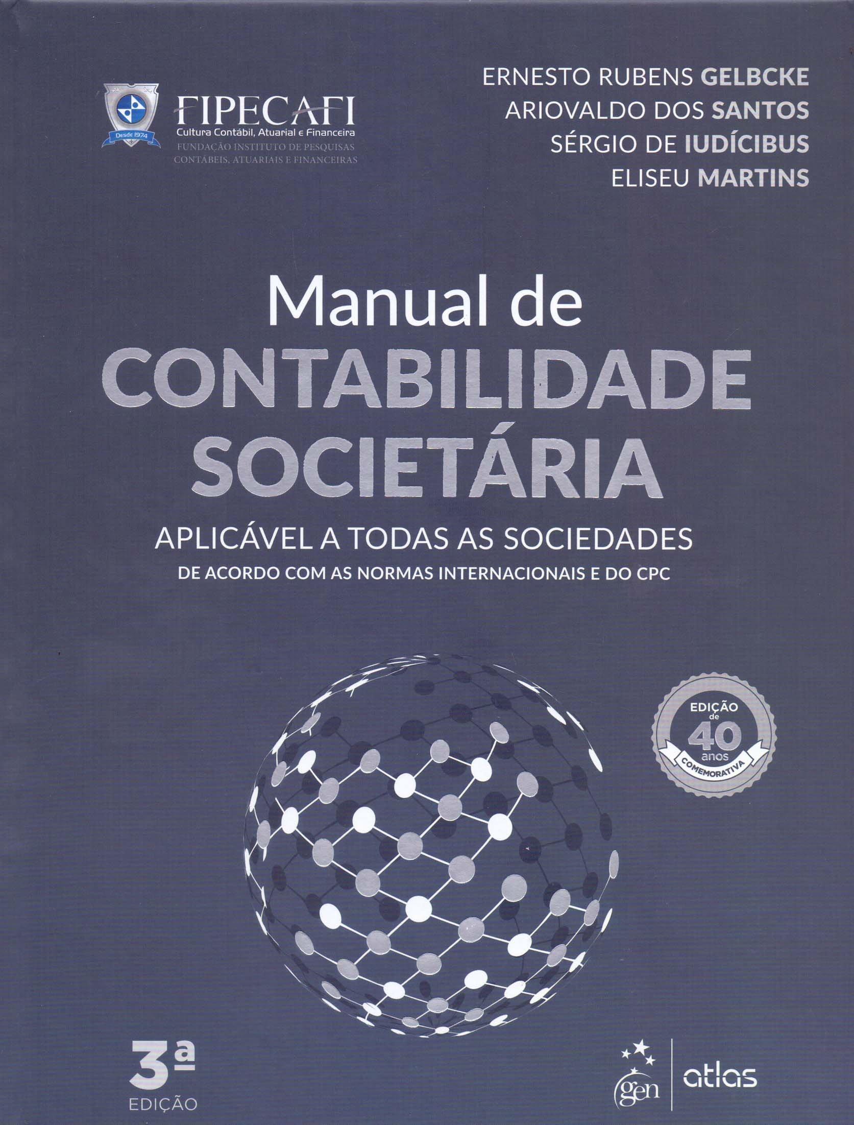 Manual de Contabilidade Societária: Aplicável a Todas as Sociedades de Acordo com as Normas Internacionais e do CPC