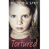 Tortured: Abused and neglected by Britain's most sadistic mum. This is my story of survival.