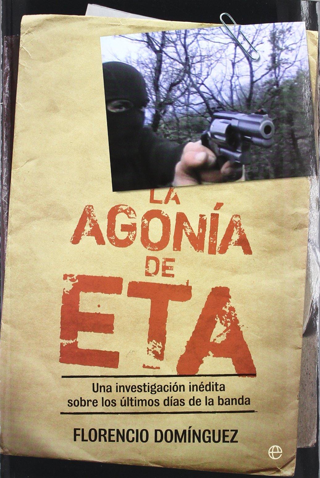 La agonía de ETA : una investigación inédita sobre los últimos días de la banda (Actualidad (esfera))