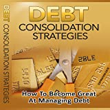 Debt Consolidation Strategies - Discover How A New Debt Consolidation Strategies Help Me Break Free From My Debt