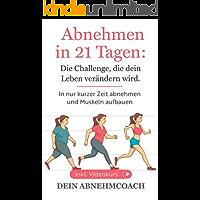 Abnehmen in 21 Tagen: Die Challenge, die dein Leben verändern wird. In nur kurzer Zeit abnehmen und Muskeln aufbauen, die Fettlogik. Inkl. Videokurs!: Abnehmen für Frauen.