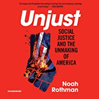 Unjust: Social Justice and the Unmaking of America
