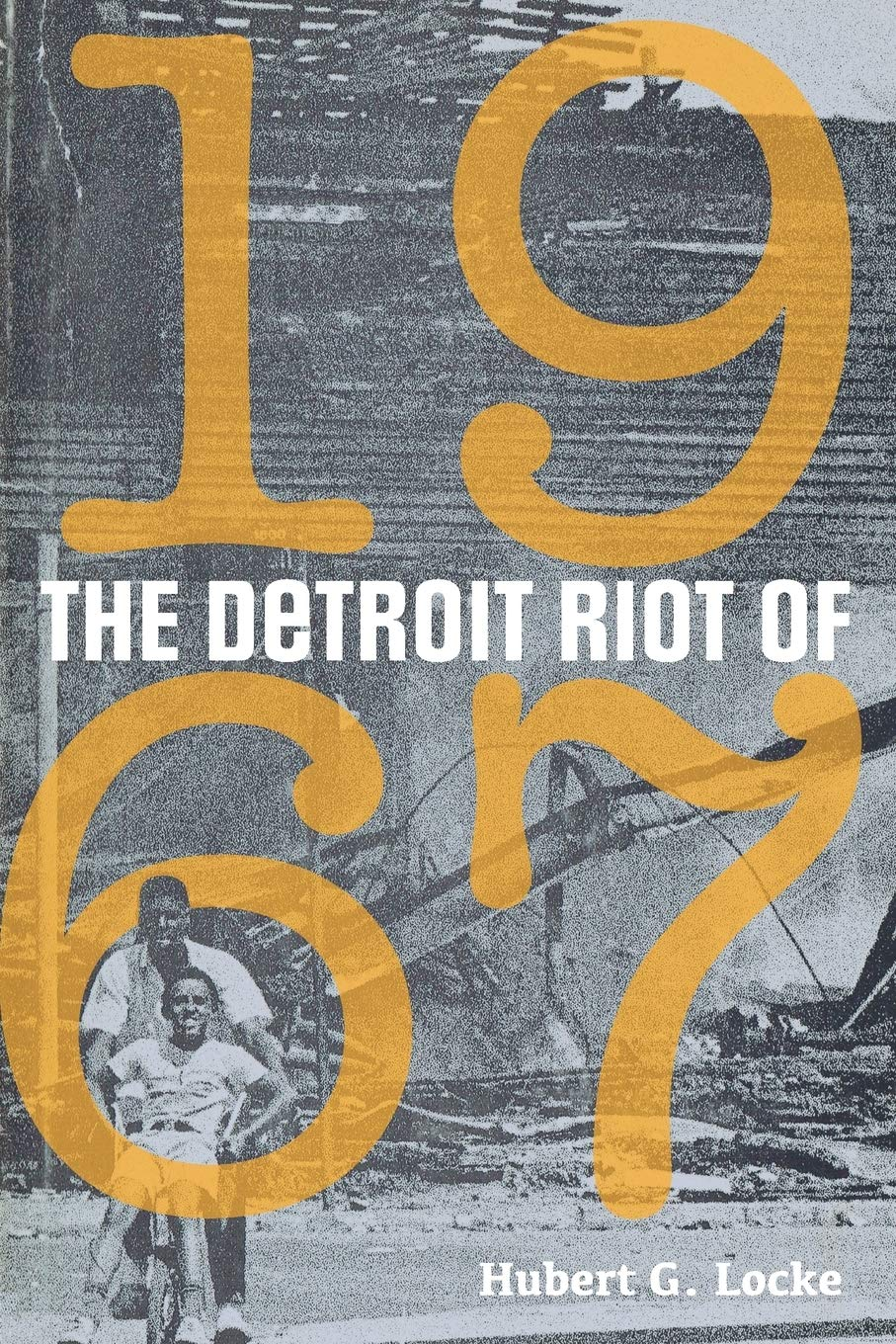 The Detroit Riot Of 1967 Great Lakes Books Series Locke Hubert G 9780814343777 Amazon Com Books