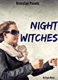 Night Witches: A History of the All Female 588th Night Bomber Regiment