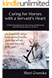 Caring for horses with a Servants Heart: A Daily Devotional for the horse professional & the horse lover in all of us