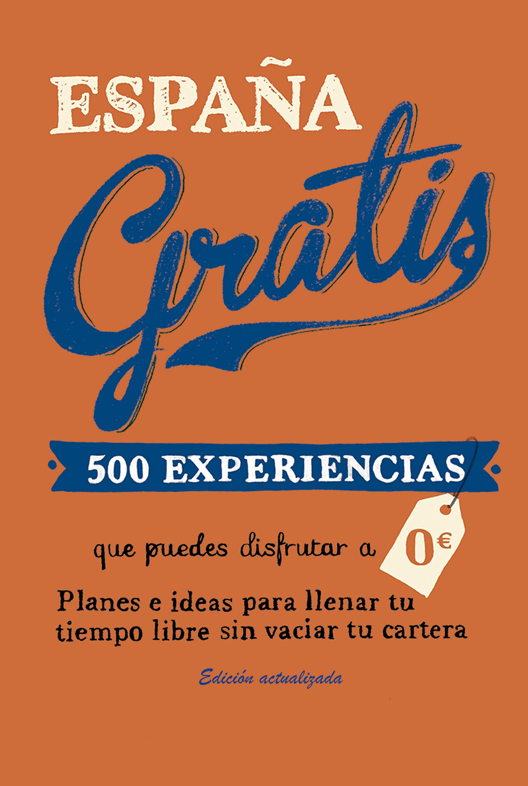 España gratis: 500 Experiencias que puedes disfrutar a 0 euros ...