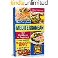 The Complete Mediterranean Diet Cookbook for Beginners: A Guide book with 55 Delicious Recipes to