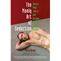 The Manly Art of Seduction, How to Meet, Talk to, and Become Intimate with Anyone (English Edition)