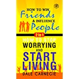 Best Of Dale Carnegie: How To Win Friends And Infuence People & How To Stop Worrying And Start Living (2In1) (English Edition
