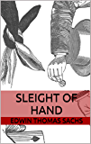 Sleight of Hand (Illustrated and unabridged): A Practical Manual of Legerdemain for Amateurs & Others