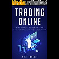 Trading Online; La guida completa per principianti per ottenere profitti seguendo le guide pratiche degli investitori di successo