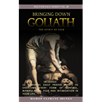 Prayer: Bringing Down Goliath (The Spirit of Fear)   Included: 22 Powerful Daily Prayer Points To Overcome Every Form Of Control, Manipulation, Fear And In Your Life (Deliverance Series Book 18)