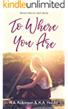 To Where You Are (The Protectors of Light Series Book 1)