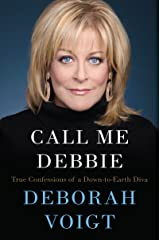 Call Me Debbie: True Confessions of a Down-to-Earth Diva Kindle Edition