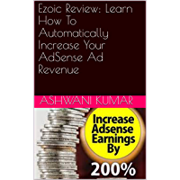 Ezoic Review: Learn How To Automatically Increase Your AdSense Ad Revenue (English Edition)