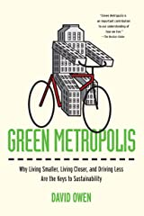 Green Metropolis: Why Living Smaller, Living Closer, and Driving Less Are the Keys to Sustainability Kindle Edition