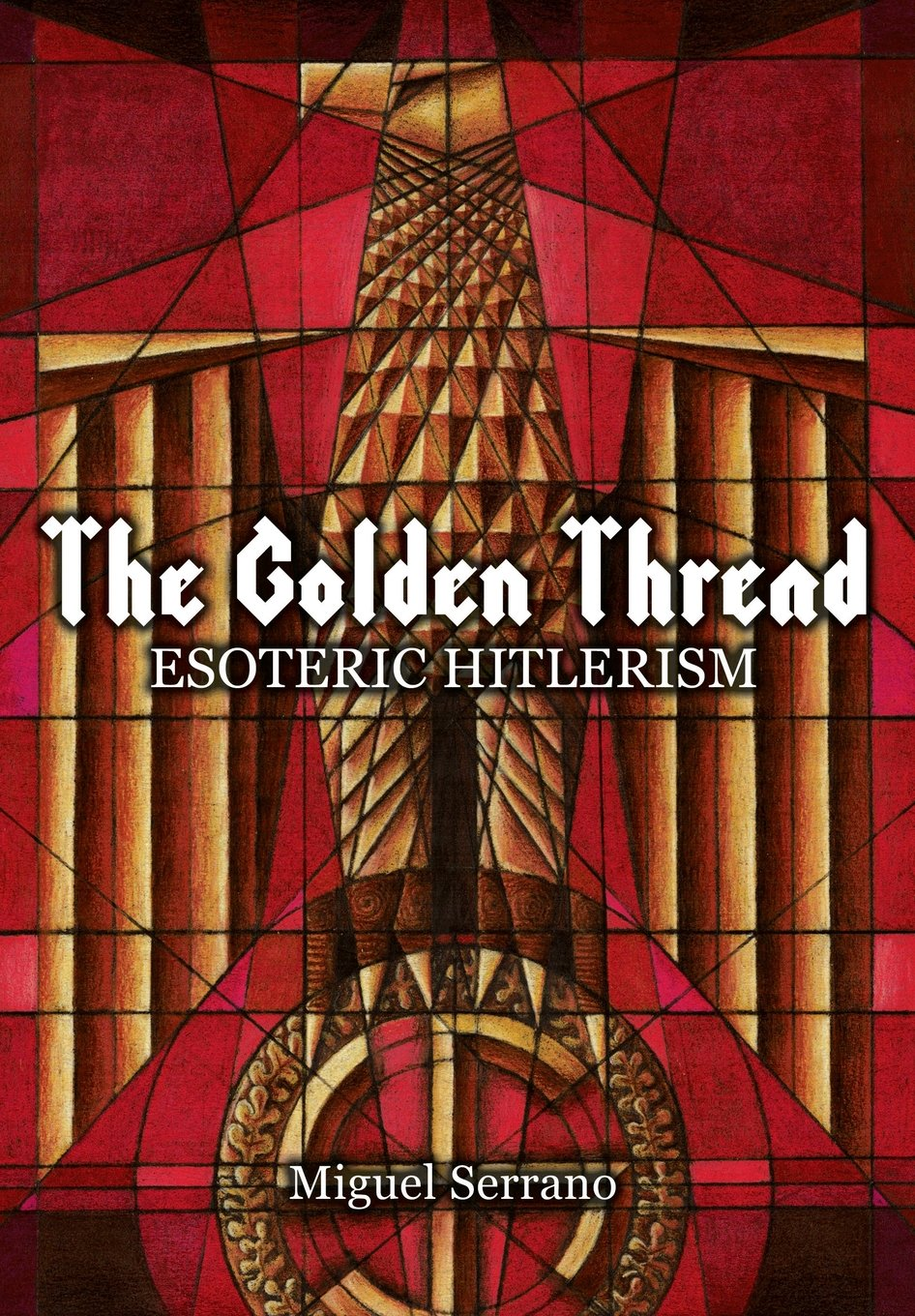 The Golden Thread: Esoteric Hitlerism: Miguel Serrano, Sabela P ...