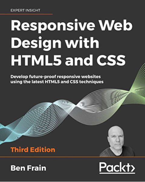 Amazon Com Responsive Web Design With Html5 And Css Develop Future Proof Responsive Websites Using The Latest Html5 And Css Techniques 3rd Edition Ebook Frain Ben Kindle Store