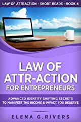 Law of Attr-Action for Entrepreneurs: Advanced Identity Shifting Secrets to Manifest the Income & Impact You Deserve (Law of Attraction Short Reads Book 4) Kindle Edition