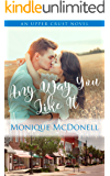 Any Way You Like It: An Upper Crust Novel - A Second change small town romance (The Upper Crust Series Book 8)