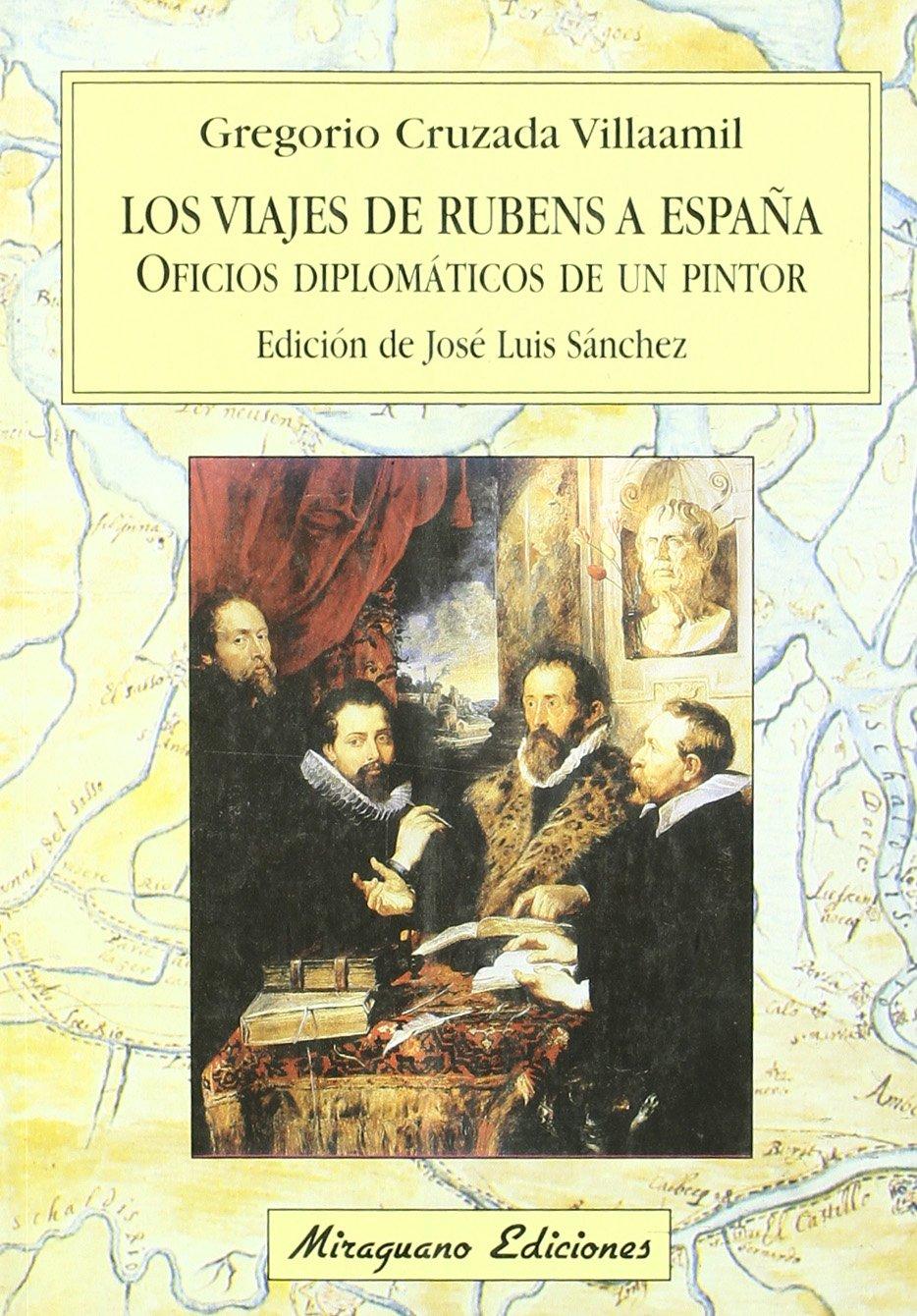 Los Viajes de Rubens a España. Oficios diplomáticos de un pintor Viajes y Costumbres: Amazon.es: Cruzada Villaamil, Gregorio: Libros