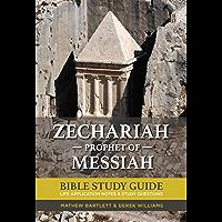 Zechariah: The Prophet of Messiah: Bible Study Guide (Faithbuilders Bible Study Guides Book 38)