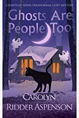 Ghosts Are People Too: A Chantilly Adair Paranormal Cozy Mystery (The Chantilly Adair Paranormal Cozy Mystery Series Book 2) Kindle Edition